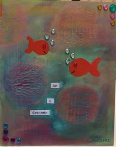 Mixed Media on Wood by Lisa Fontaine. Goldfish.  Fish.  Dream.  Be a dreamer.  Mixed Media.  Acrylic Painting.