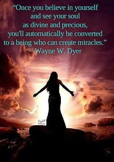 """""""Once you believe in yourself and see your soul as divine and precious, you'll automagically be converted to a being who can create miracles."""" Inspirational Words Love Quotes"""