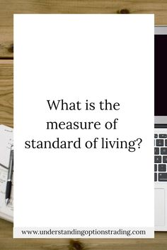 What is the measure of standard of living? - understanding options trading