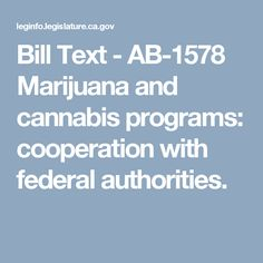 Bill Text  - AB-1578 Marijuana and cannabis programs: cooperation with federal authorities.