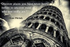 """Discover places you have never been before to uncover more of who you really are."" - Kate Michels"