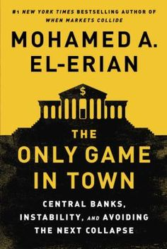 The only game in town : central banks, instability, and avoiding the next collapse / Mohamed A. El-Erian / 9780812997620 / 2/1/16