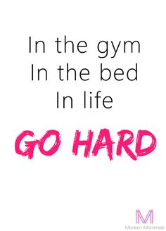 In the gym in the bed in life GO HARD 8X10 Printable Gym Quote by ModernMommsie on Etsy