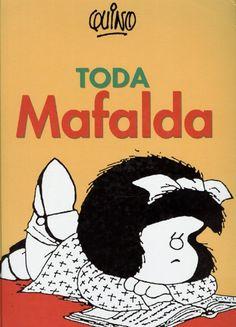 Toda Mafalda  Historietas de Mafalda, de Quino. Pensamiento socioeconómico y político como ninguno.