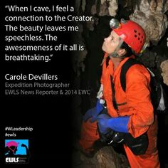 """When I cave, I feel a connection to the Creator. The beauty leaves me speechless. The awesomeness of it all is breathtaking.""  Carole Devillers Expedition Photographer Caves of Haiti Project EWLS News Reporter & 2014 EWC  #WLeadership #ewls www.ewls.org"