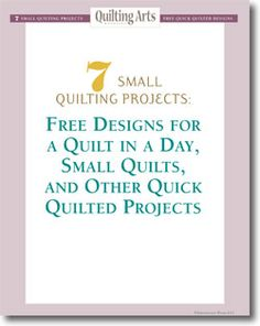 Free eBook from Quilting Daily:    7 Small Quilting Projects: Free Designs for a Quilt in a Day, Small Quilts, and Other Quick Quilted Projects