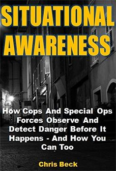 Situational Awareness: How Cops And Special Ops Forces Observe And Detect Danger Before It Happens - And How You Can Too by Chris Beck http://www.amazon.com/dp/B018AHQWRO/ref=cm_sw_r_pi_dp_ZOYvwb01MV7H2