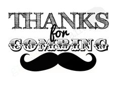 "Little Man / Mustache Bash Birthday Party or Baby Shower ""Thanks for Combing (Coming)"" Custom Printable Sign. $5.00, via Etsy."