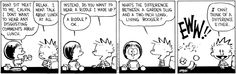 Calvin and Hobbes, LUNCH WITH SUSIE - Do you want to hear a riddle I made up? ...A riddle? OK. ...What's the difference between a garden slug and a two-inch-long, living booger? ...EWW!! ...I can't think of a difference either.
