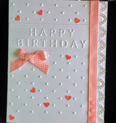 This card was made using a Darice embossing folder, ( happy Birthday) a Martha Stewart border punch( lace hearts) and a Cuttlebug.