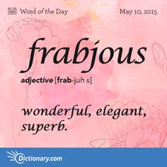 Posted to FB frabjous [frab-juh s] adjective, Informal. wonderful, elegant, superb, or delicious. The Words, Fancy Words, Weird Words, Words To Use, Pretty Words, Cool Words, Unusual Words, Unique Words, Elegant Words