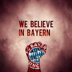 We believe in Bayern!