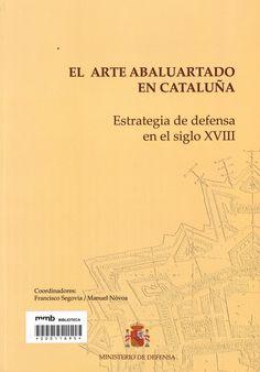El Arte abaluartado en Cataluña : estrategia de defensa en el siglo XVIII