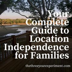 Have you ever dreamed of having the freedom to live wherever you'd like? Have you dreamed of being able to travel for longer than two weeks a year with your entire family? If you have, this post is for you. It's a complete guide to deciding and planning how to make location independence a reality for families! #locationindependence #remotework #workfromhome #familytravel #timefreedom #locationfreedom #moving #livewhereyouwant #geoarbitrage