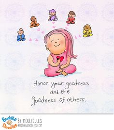Honor your goodness and the goodness of others. <3