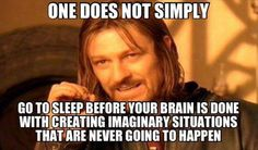 one does not simply go to sleep before your brain is done