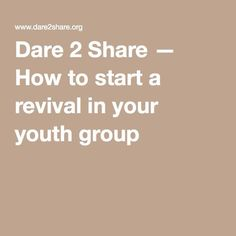 Dare 2 Share — How to start a revival in your youth group