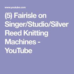 (5) Fairisle on Singer/Studio/Silver Reed Knitting Machines - YouTube