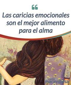 Las caricias emocionales son el mejor alimento para el alma El arte de las #caricias #emocionales va más allá del simple contacto físico. Es acariciar el alma con una mirada, con un #gesto, con una palabra... #Psicología