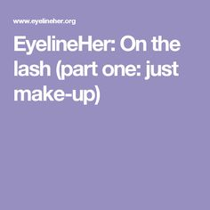 EyelineHer: On the lash (part one: just make-up)
