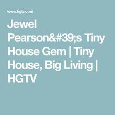 Jewel Pearson's Tiny House Gem | Tiny House, Big Living | HGTV