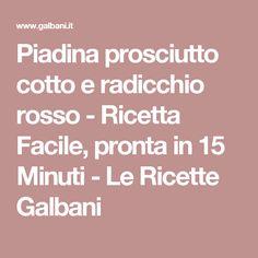 Piadina prosciutto cotto e radicchio rosso - Ricetta Facile, pronta in 15 Minuti - Le Ricette Galbani
