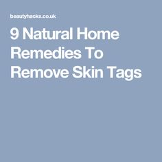 9 Natural Home Remedies To Remove Skin Tags