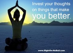 Motivational Tip:  Invest your thoughts on things that make you better.  For more motivational tips, visit the Right On - No Bull Marketing Blog -  http://righton-nobull.com/blog/. #Motivation
