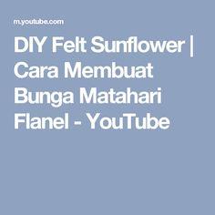 DIY Felt Sunflower | Cara Membuat Bunga Matahari Flanel - YouTube