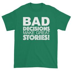 Bad Decisions Make Great Stories! Short sleeve t-shirt