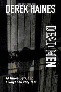 Dead Men by Derek Haines Dead Man, My Books, Writing, Men, Guys, Being A Writer