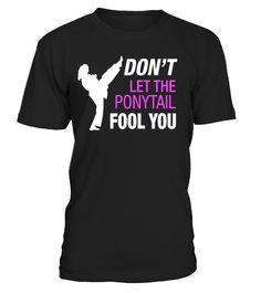 T shirt  Cool Karate T-Shirt: Don't Let The Ponytail Fool You Shirt  fashion trend 2018 #tshirtdesign, #tshirtformen, #tshirtforwoment
