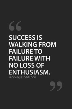 Inspirational Quotes: SUCCESS IS WALKING FROM FAILURE TO FAILURE WITH NO LOSS OF ENTHUSIASM. https://recoveryexperts.com/