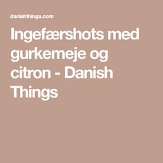 Ingefærshots med gurkemeje og citron - Danish Things