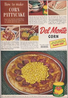 From the good folks at Del Monte, Corn Pattycake.  Pizza with a pile of canned corn on top.