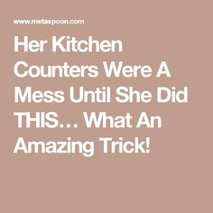 Her Kitchen Counters Were A Mess Until She Did THIS… What An Amazing Trick!