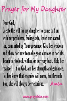 A women who is blessed with a daughter looks for ways to protect her. She says, God, I offer you a prayer for my daughter. Here are 7 special prayers for daughters. Use these words and let God do the rest. Prayers For My Daughter, Mother Daughter Quotes, I Love My Daughter, Daughter Sayings, Future Daughter, Beautiful Daughter Quotes, Mother Quotes, Sayings About Daughters, Poems For Daughters
