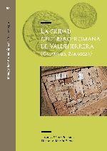 La ciudad celtíbero-romana de Valdeherrera (Calatayud, Zaragoza) / J. Carlos Sáenz Preciado y Manuel A. Martín-Bueno