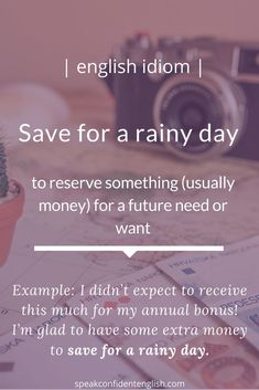 English idiom. Are you saving for a rainy day? If so, what will you use your savings for? Travel? A haircut? A new computer? English Idioms, English Vocabulary Words, English Phrases, Learn English Words, English Lessons, English Grammar, English Language Learning, Teaching English, Interesting English Words