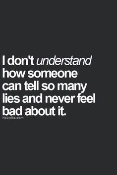 Quotes About Trust : QUOTATION - Image : Quotes Of the day - Description I don't understand how someone can tell so many lies and never feel bad about it. True Quotes, Great Quotes, Quotes To Live By, Funny Quotes, Inspirational Quotes, Stop Lying Quotes, Quotes About Lying, Naive Quotes, Asshole Quotes