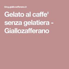 Gelato al caffe' senza gelatiera - Giallozafferano