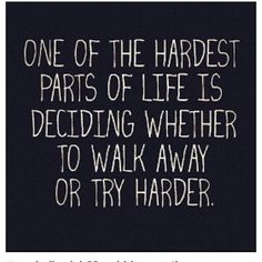 Walk away or try harder...