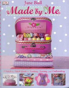 Made by me by Jane Bull stitching, knitting, sewing, embroidery for girls, Free book
