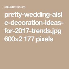pretty-wedding-aisle-decoration-ideas-for-2017-trends.jpg 600×2177 pixels
