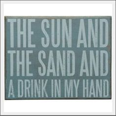 The sun and the sand and a drink in my hand sign