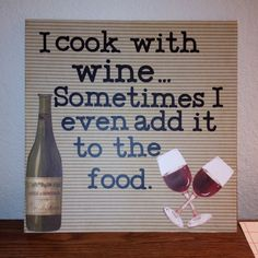 I cook with wine...