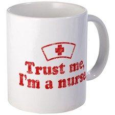 Trust Me I'm a Nurse Mug - Gift Ideas for Nurse (CafePress.com)
