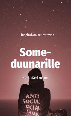 Inspiraatiota someduunarille: https://hurraakerkko.com/2017/08/31/digilluusio-tekijaa-joita-seuraan-somessa/