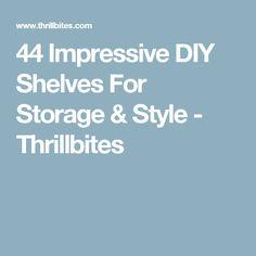 44 Impressive DIY Shelves For Storage & Style - Thrillbites