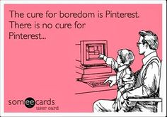 Pinterest has no cure.  #Pinteresthumor